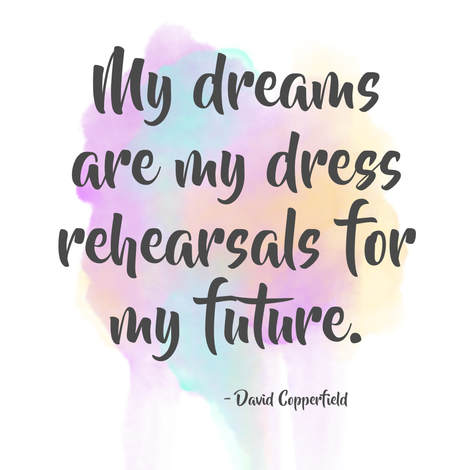My dreams are my dress rehearsals for the future.